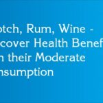 Scotch, Rum, Wine - Discover Health Benefits with their Moderate Consumption
