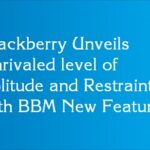 Blackberry Unveils Unrivaled level of Solitude and Restraint with BBM New Features