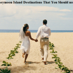 10 Romantic Honeymoon Island Destinations That You Should not Miss at All