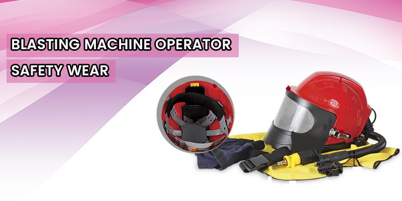 blasting-machine-operator-safety-wear