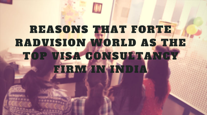 reasons-that-forte-radvision-world-as-the-top-visa-consultancy-firm-in-india