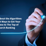 Forget About the Algorithm: 7 Smart Ways to Get Your Business to The Top of Search Ranking