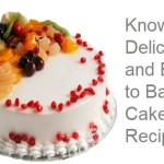 Know the Delicious and Easy to Bake Cake Recipes