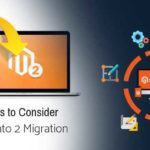Important Points to Consider to Ensure a Smooth Process During Magento 2 Migration