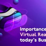 Importance of Virtual Reality in Today's Business