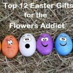 Top 12 Easter Gifts for the Flowers Addict