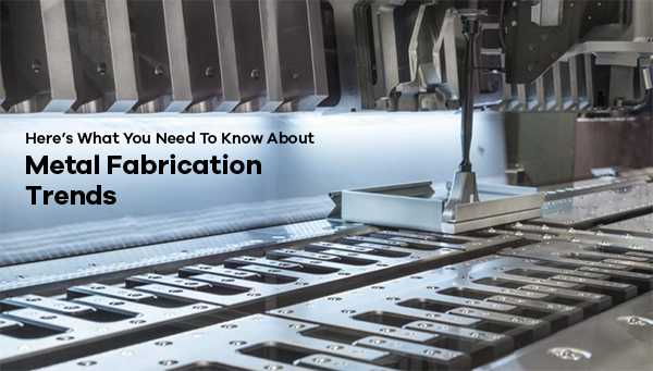 metal fabrication trends