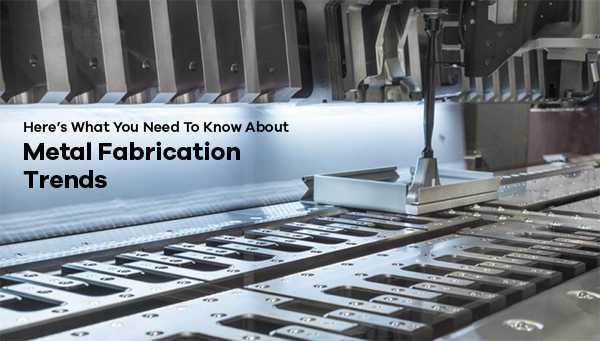 metal fabrication trends