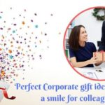 Perfect Corporate Gift Ideas To Make A Smile For Colleagues