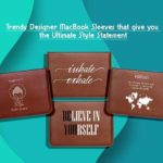 Trendy Designer Macbook Sleeves That Give You The Ultimate Style Statement