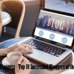 Richest Bloggers 2019 - Top 10 Successful Bloggers of the World