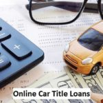 Applying for Title Loans Bakersfield Online? What You Must Know