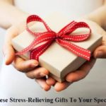 Send These Stress-Relieving Gifts To Your Special One