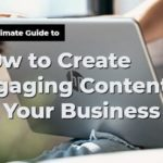 Best Ways To Create Engaging Content For Your Business