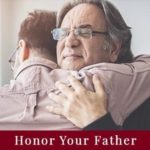 Honor and Admire Your Father More Than He Knows