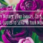 10 Happy Mother's Day Images, Gifts, Poems & Quotes to Send to Your Mom