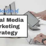 Top 8 Benefits of Social Media Marketing Strategy to Grow your Business