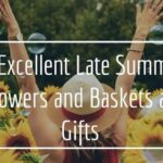 5+ Excellent Late Summer Flowers and Basket Gifts