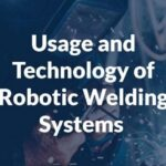 Usage and Technology of Robotic Welding Systems