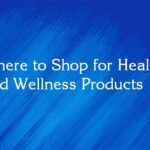 Where to Shop for Health and Wellness Products