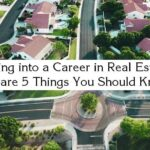 Looking into a Career in Real Estate? Here are 5 Things You Should Know