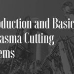 Introduction and Basics of Plasma Cutting Systems