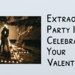 Extraordinary Party Ideas To Celebrate Your Valentine's Day