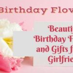 Beautiful Birthday Flowers and Gifts for her Girlfriend