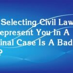 Why Selecting Civil Lawyers To Represent You In A Criminal Case Is A Bad Idea?