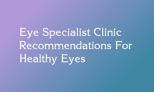 eye specialist recommendations