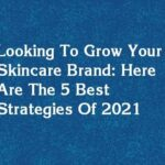 Looking To Grow Your Skincare Brand: Here Are The 5 Best Strategies Of 2021