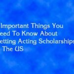 5 Important Things You Need To Know About Getting Acting Scholarships In The US