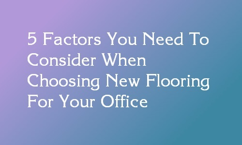 factors for selection of flooring