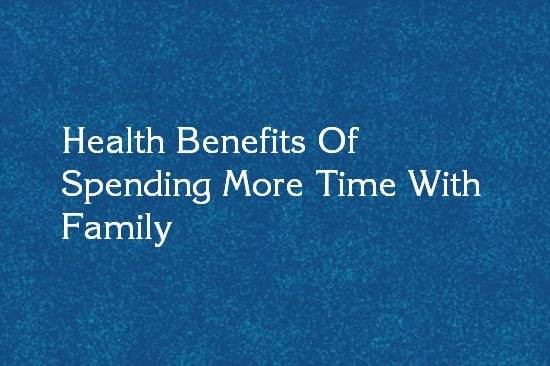 spend time with family benefits