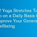 12 Yoga Stretches To Do on a Daily Basis to Improve Your General Wellbeing