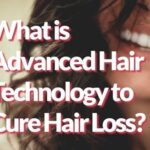 What is Advanced Hair Technology to Cure Hair Loss?