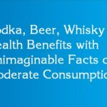 Vodka, Beer, Whisky – Health Benefits with Unimaginable Facts on Moderate Consumption