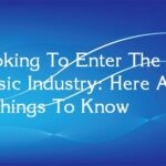 Looking To Enter The Music Industry: Here Are 5 Things To Know