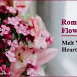 8 Romantic Flowers to Melt Your Wife Heart on First