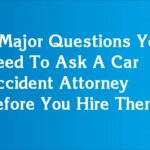 5 Major Questions You Need To Ask A Car Accident Attorney Before You Hire Them