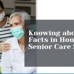 Knowing about Facts in Home Senior Care Services