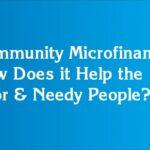 Community Microfinance: How Does it Help the Poor & Needy People?