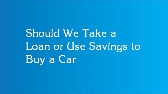 should i buy car with cash or loan